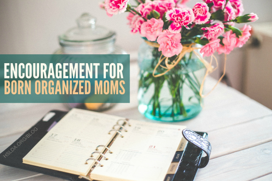 BLG SZ - Encouragement for Born Organized Moms 2 - TKM - HSLDA Blog