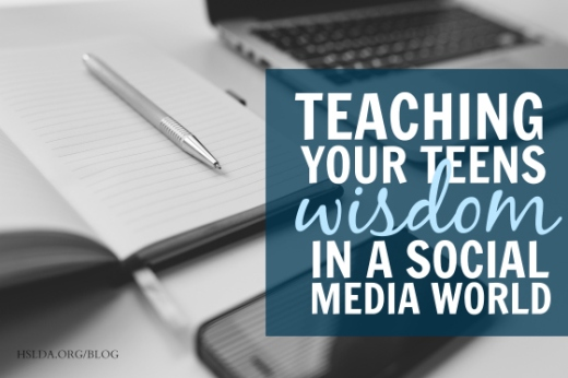 BLG SZ - Teaching Your Teens Wisdom in a Social Media World - DK - HSLDA Blog