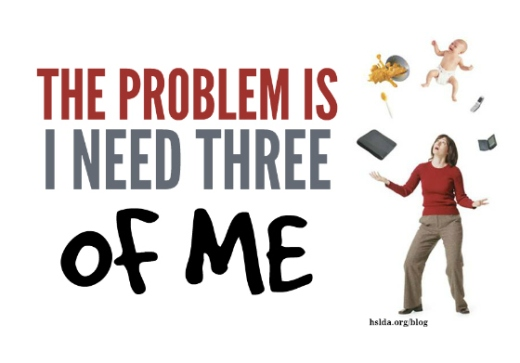The Problem is I Need Three of Me | HSLDA Blog