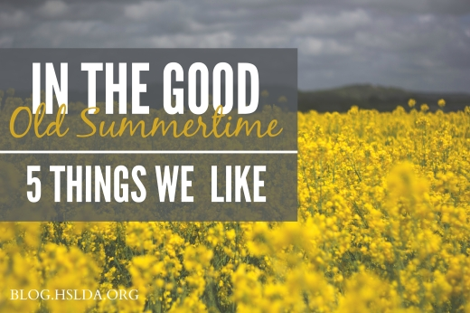 In the Good Old Summertime - Five Things We Like | HSLDA Blog