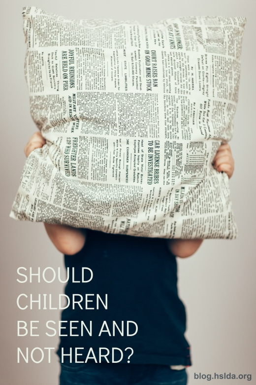 children should be seen and not heard Analysis/opinion: decades ago, the prevailing attitude — the oft-expressed attitude — of parents toward their little ones was that children should be seen and not heard.
