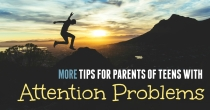 More Tips for Parents of Teens with Attention Problems