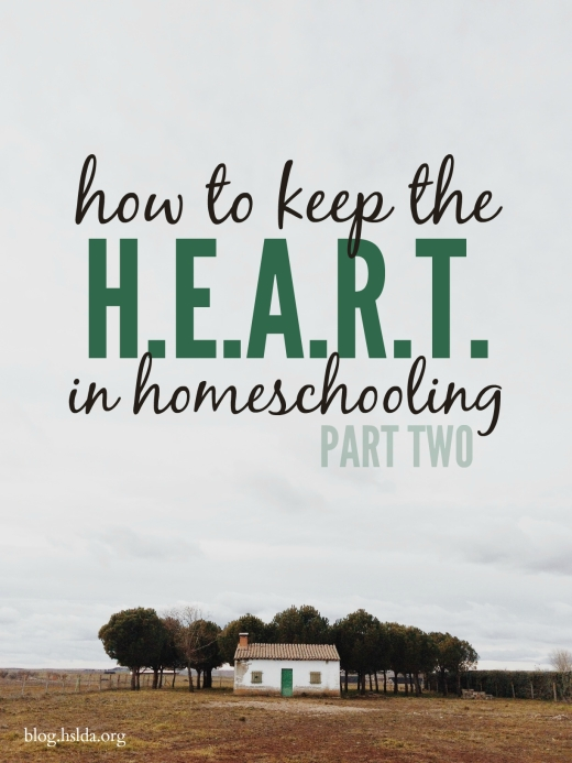How to Keep the H.E.A.R.T. in Homeschooling Part Two | HSLDA Blog