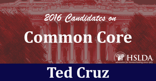Ted Cruz - Candidates on Common Core | HSLDA Blog