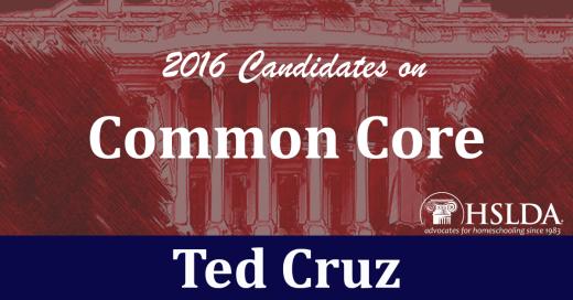 Ted Cruz - Candidates on Common Core | HSLDA Blog