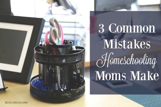 3 Common Mistakes Homeschool Moms Make   HSLDA Blog