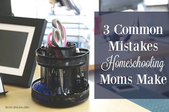 3 Common Mistakes Homeschool Moms Make | HSLDA Blog