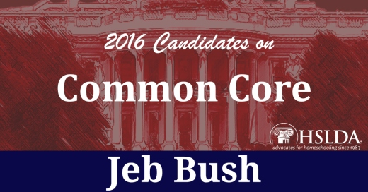Jeb Bush - Candidates on Common Core - Andrew Mullins - HSLDA Blog