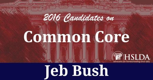 Jeb Bush - Candidates on Common Core - Andrew Mullins - HSLDA Blog