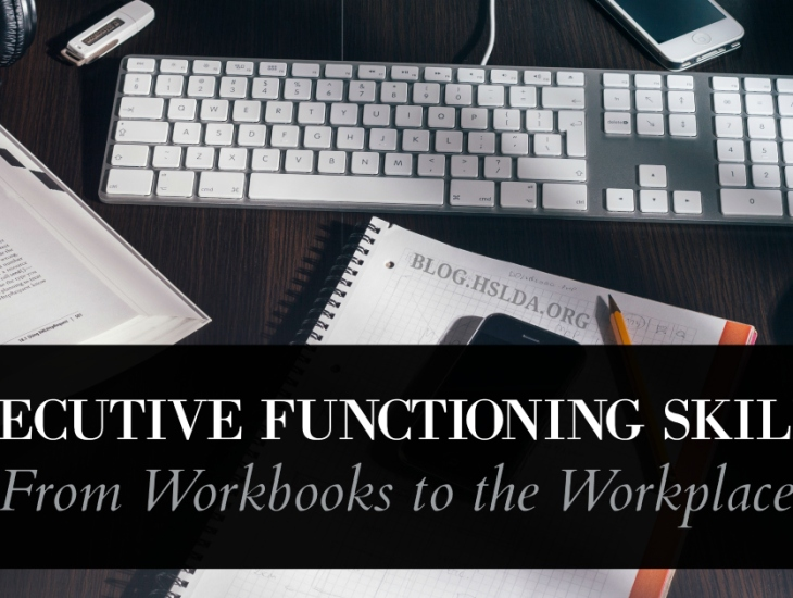 Executive Functioning Skills: From Workbooks to the Workplace | HSLDA Blog