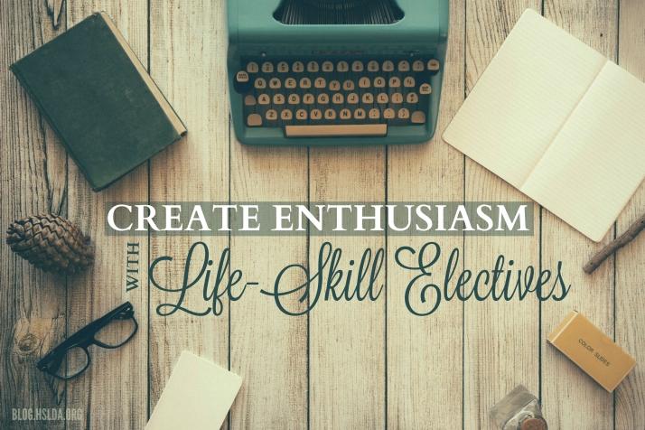 Create Enthusiasm with Life-Skill Electives | HSLDA Blog