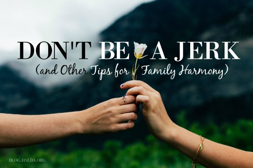 Don't Be a Jerk (and Other Tips for Family Harmony) | HSLDA Blog