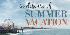 In Defense of Summer Vacation | HSLDA Blog