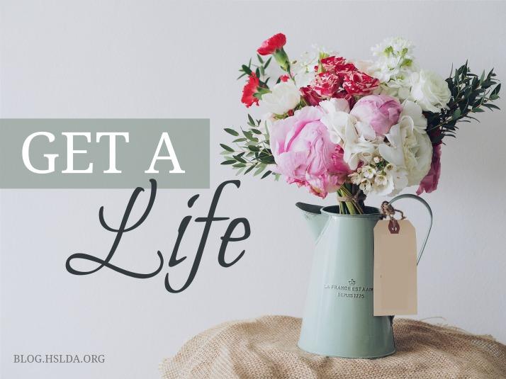 Get a Life | HSLDA Blog
