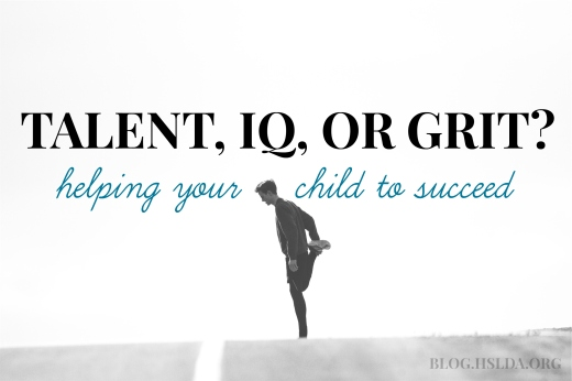 OR - Talent IQ or Grit Helping Your Child to Succeed - Stacey Wolking - HSLDA Blog
