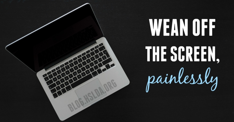 Wean Off The Screen ... Painlessly | HSLDA Blog