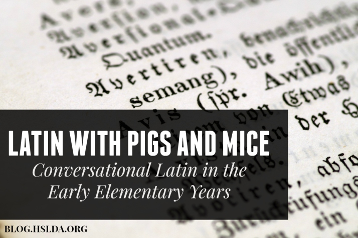 or - Latin with Pigs and Mice - Carolyn Bales - HSLDA Blog