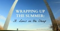 Wrapping up the Summer: St. Louis on the Cheap