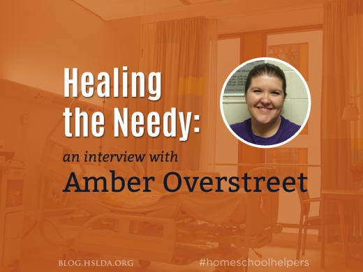 Healing the Needy: An Interview with Amber Overstreet | Homeschool Helpers | HSLDA Blog