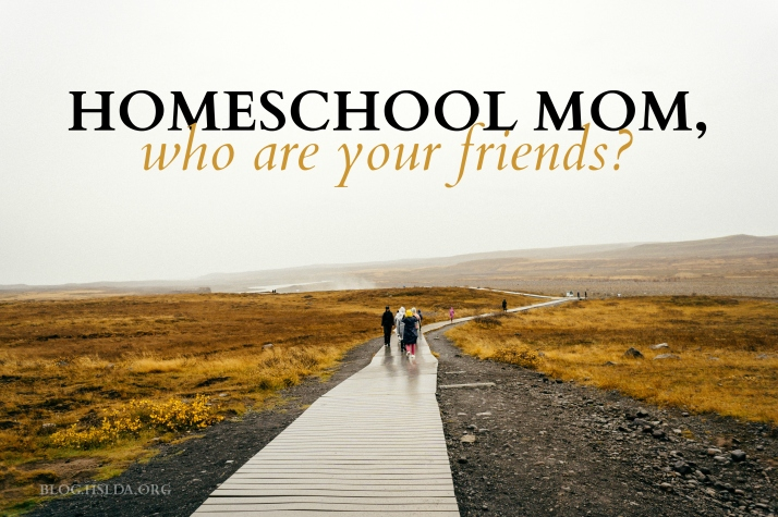 Homeschool Mom, Who are Your Friends?   HSLDA Blog