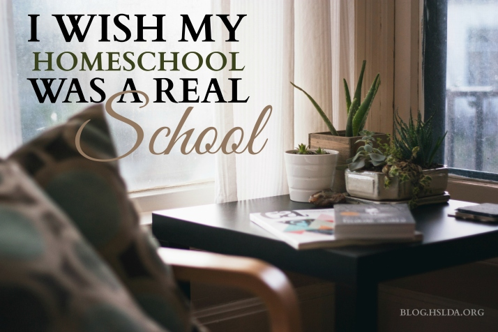 I Wish My Homeschool Was a Real School | HSLDA Blog