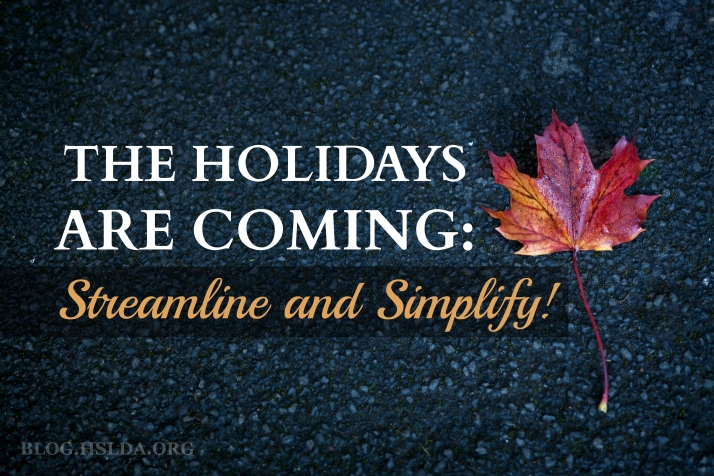 The Holidays Are Coming - Streamline and Simplify!   HSLDA Blog