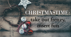 Christmastime: Take out Frenzy, Insert Fun
