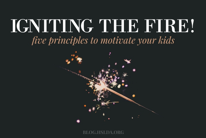 Igniting the Fire! – Five Principles to Motivate Your Kids, Part One | HSLDA Blog