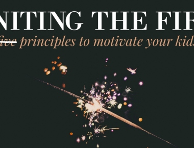 Igniting the Fire! – Six Principles to Motivate Your Kids, Part Two   HSLDA Blog