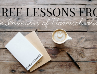 "Three Lessons from ""The Inventor of Homeschooling"" 