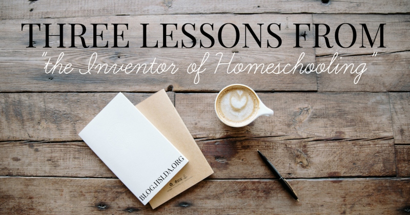 """Three Lessons from """"The Inventor of Homeschooling"""" 